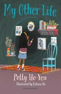My Other Life by Polly Ho-Yen ill. Patricia Hu