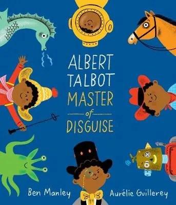 Albert Talbot, Master of Disguise by Ben Manley ill. Aurelie Guillerey