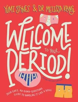 Welcome To Your Period by Yumi Stynes & Dr Melissa Kang ill. Jenny Latham
