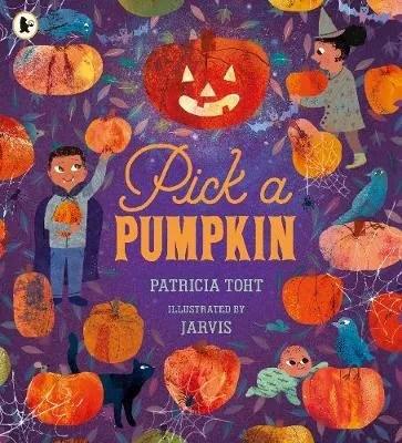 Pick a Pumpkin by Patricia Toht  ill. Jarvis