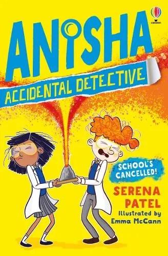 School's Cancelled – Anisha the Accidental Detective 2  by Serena Patel ill. Emma McCann