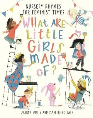 What Are Little Girls Made Of? – Nursery Rhymes For Feminist Times by Jeanne Willis ill. Isabelle Follath