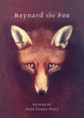 Reynard The Fox by Anne Louise Avery