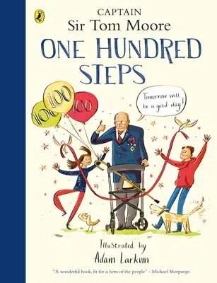 One Hundred Steps: The Story of Captain Sir Tom Moore by Captain Tom Moore ill.Adam Larkum
