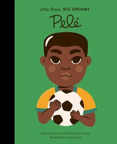 Pele – Little People, BIG DREAMS 46 by Maria Isabel Sanchez Vegara ill. Camila Rosa
