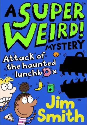 A Super Weird! Mystery: Attack of the Haunted Lunchbox by Jim Smith
