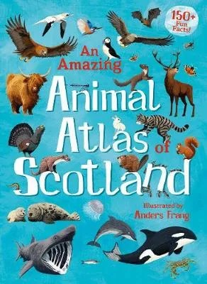 An Amazing Animal Atlas of Scotland by Anders Frang (illustrator)