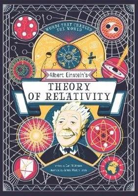 Albert Einstein's Theory of Relativity – Words That Changed the World by Carl Wilkinson ill. James Weston-Lewis
