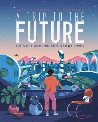 A Trip to the Future by Moira Butterfield ill. FagoStudio