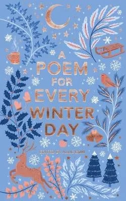 A Poem for Every Winter Day – A Poem for Every Day and Night of the Year ed. Allie Esiri