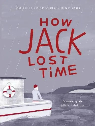 How Jack Lost Time by Stephanie Lapointe  ill. Delphie Cote-Lacroix tr.  Arielle Aaronson (translator)