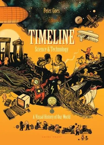 Timeline Science and Technology: A Visual History of Our World by Peter Goes tr. Bill Nagelkerke