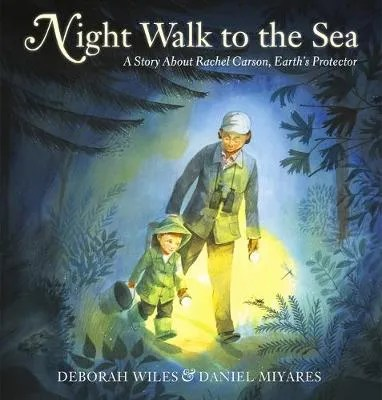 Night Walk to the Sea by Deborah Wiles ill. Daniel Miyares