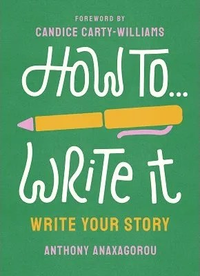 How To Write It: Work With Words by Anthony Anaxagorou