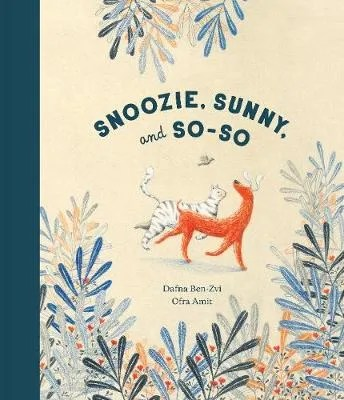 Snoozie, Sunny, and So-So by Dafna Ben-Zvi ill. Ofra Amit tr. Annette Appel
