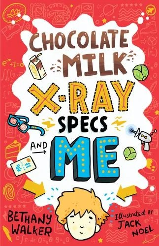 Chocolate Milk, X-Ray Specs & Me! by Bethany Walker ill. Jack Noel