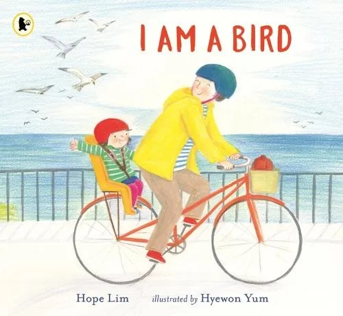 I Am a Bird: A Story About Finding a Kindred Spirit Where You Least Expect It by Hope Lim ill. Hyewon Yum