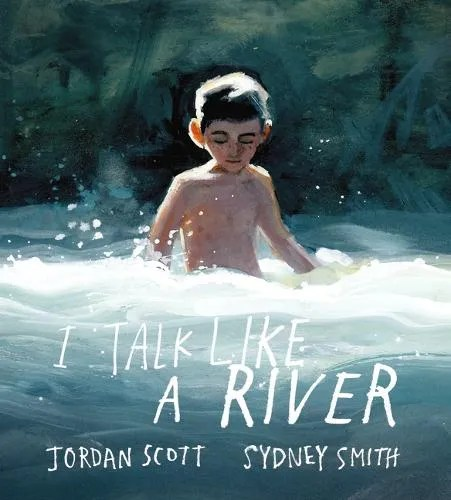 I Talk Like a River by Jordan Scott ill. Sydney Smith