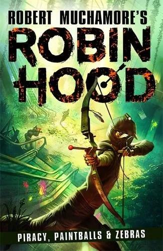 Robin Hood 2: Piracy, Paintballs & Zebras by Robert Muchamore