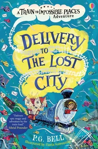 Delivery to the Lost City – The Train to Impossible Places 3 by P G Bell ill.Flavia Sorrentino