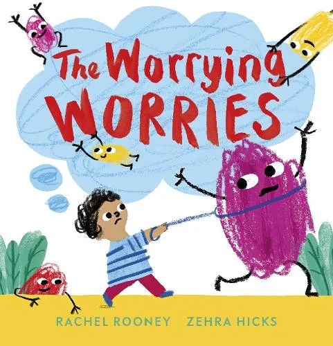 The Worrying Worries by Rachel Rooney ill. Zehra Hicks