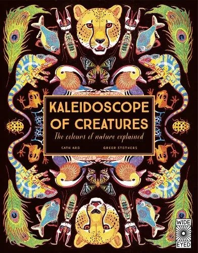 Kaleidoscope Of Creatures  – The colours of nature explained by Cath Are ill. Greer Stothers
