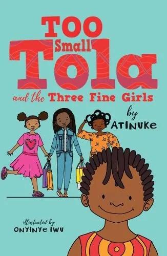 Too Small Tola and the Three Fine Girls by Atinuke ill. Onyinye Iwu