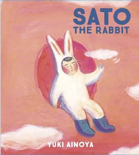 Sato the Rabbit by Yuki Ainoya tr. Michael & Shizuka Blaskowsky