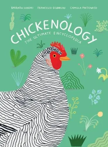 Chickenology: The Ultimate Encyclopedia by Barbara Sandri & Francesco Giubbilini ill. Camilla Pintonato