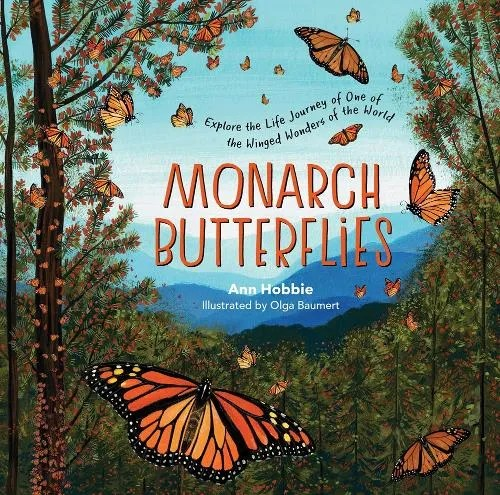 Monarch Butterflies: Explore the Life Journey of One of the Winged Wonders of the World by Ann Hobbie ill. Olga Baumert