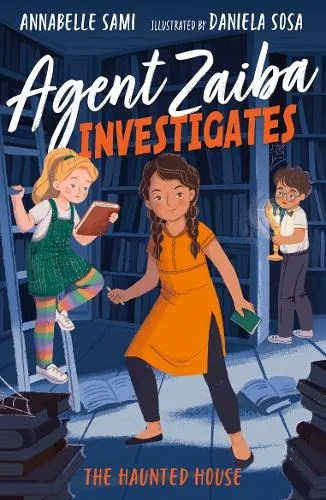Agent Zaiba Investigates 3: The Haunted House by Annabelle Sami ill. Daniela Sosa