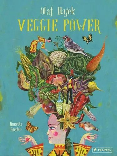 Veggie Power illustrated by Olaf Hajek text by Annette Roeder