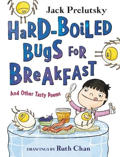 Hard-Boiled Bugs for Breakfast: And Other Tasty Poems by Jack Prelutsky ill. Ruth Chan