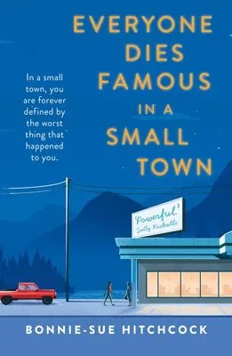 Everyone Dies Famous in a Small Town by Bonnie-Sue Hitchcock