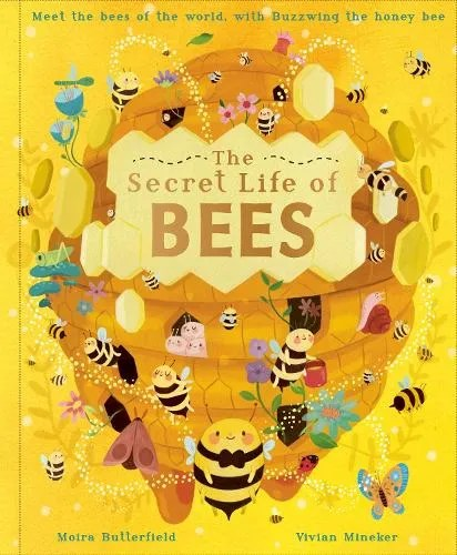 The Secret Life of Bees: Meet the bees of the world, with Buzzwing the honeybee by  Moira Butterfield ill. Vivian Mineker