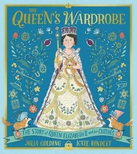 The Queen's Wardrobe: The Story of Queen Elizabeth II and Her Clothes by Julia Golding ill. Kate Hindley