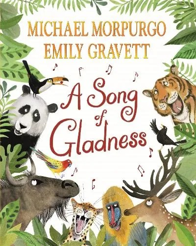 A Song of Gladness: A story of hope for us and our planet by Michael Morpurgo ill. Emily Gravett