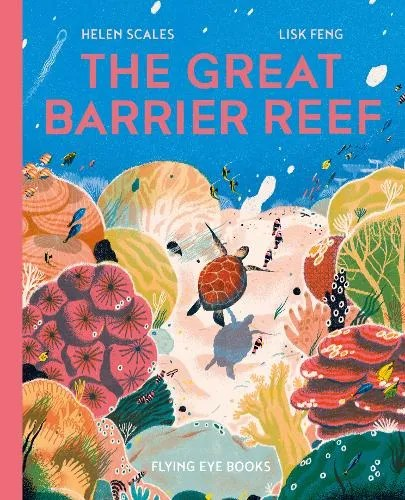 The Great Barrier Reef by Helen Scales ill. Lisk Feng