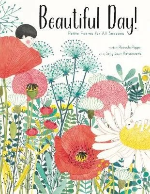 Beautiful Day!: Petite Poems for All Seasons by Rodoula Pappa ill. Seng Soun Ratanavanh