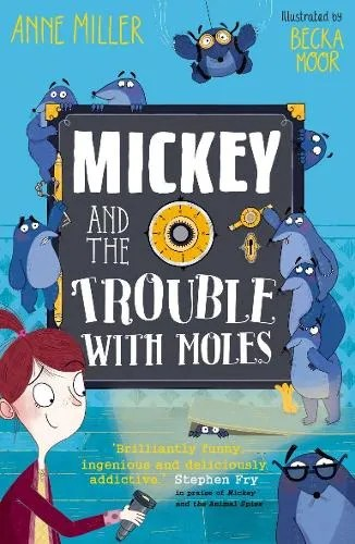Mickey And The Trouble With Moles by Anne Miller ill. Becka Moor
