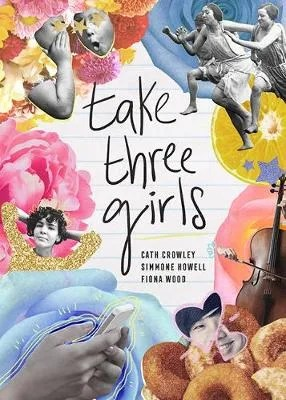 Take Three Girls by Cath Crowley, Simmone Howell & Fiona Wood
