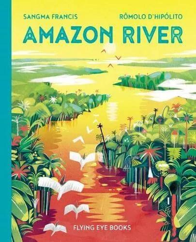Amazon River by Sangma Francis ill. Romolo D'Hipolito