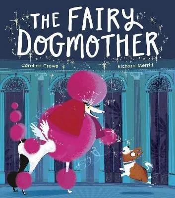 The Fairy Dogmother by Caroline Crowe ill. Richard Merritt