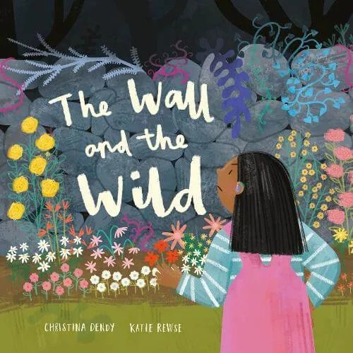 The Wall and the Wild by Christina Dendy ill. Katie Rewse