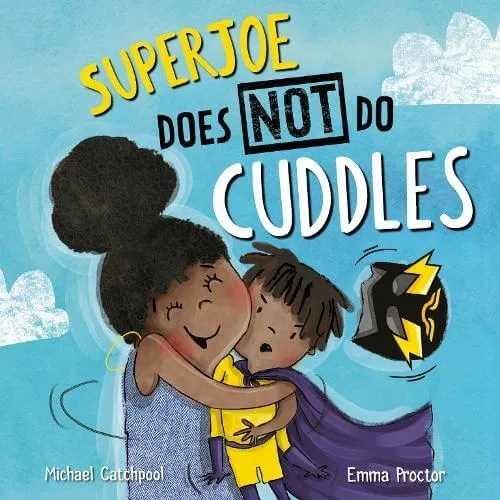 SuperJoe Does NOT Do Cuddles by Michael Catchpool ill. Emma Proctor