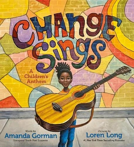 Change Sings: A Children's Anthem by Amanda Gorman ill. Loren Long