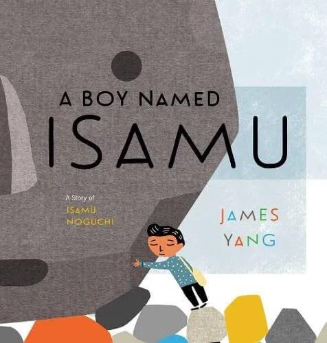 A Boy Named Isamu: A Story of Isamu Noguchi by James Yang
