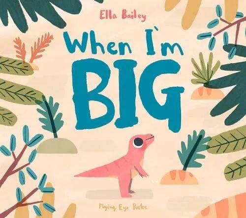 When I'm Big by Ella Bailey