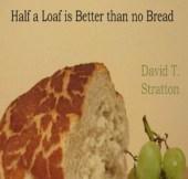 Half a loaf better than no bread_David Stratton 2013_square thumbnail