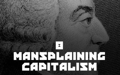 #8 – Mansplaining Capitalism